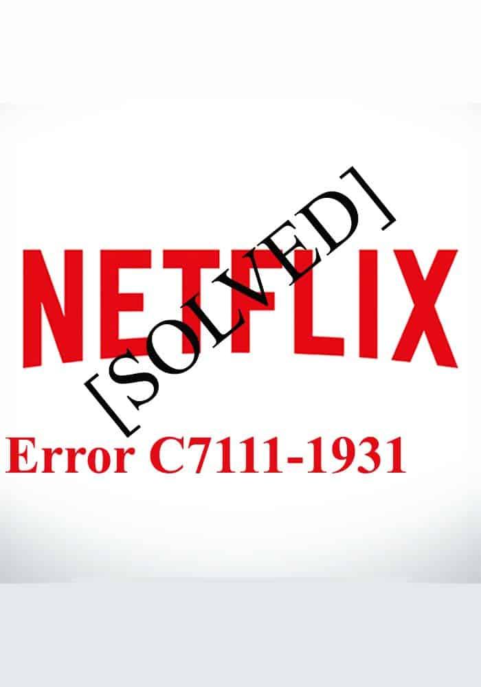 Netflix Error C7111-1931 [Solved]