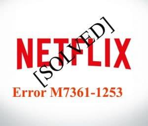 Netflix Error ?M7361-1253